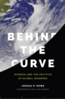 Behind the Curve : Science and the Politics of Global Warming - Book
