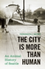The City Is More Than Human : An Animal History of Seattle - Book