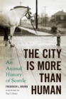 The City Is More Than Human : An Animal History of Seattle - eBook