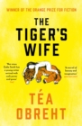 The Tiger's Wife : Winner of the Orange Prize for Fiction and New York Times bestseller - eBook