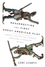 Resurrecting the First Great American Play : Imperial Politics and Colonial Ambitions in Frontier Detroit - Book