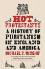 Hot Protestants : A History of Puritanism in England and America - Book