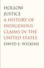 Hollow Justice : A History of Indigenous Claims in the United States - eBook