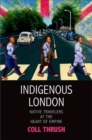 Indigenous London : Native Travelers at the Heart of Empire - Book