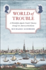 World of Trouble : A Philadelphia Quaker Family's Journey through the American Revolution - Book