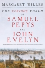 The Curious World of Samuel Pepys and John Evelyn - Book