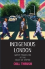 Indigenous London : Native Travelers at the Heart of Empire - eBook