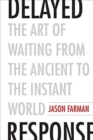 Delayed Response : The Art of Waiting from the Ancient to the Instant World - Book