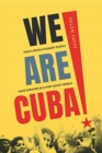 We Are Cuba! : How a Revolutionary People Have Survived in a Post-Soviet World - Book