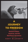 A Journey to Freedom : Richard Oakes, Alcatraz, and the Red Power Movement - eBook