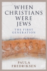 When Christians Were Jews : The First Generation - eBook
