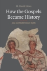 How the Gospels Became History : Jesus and Mediterranean Myths - Book