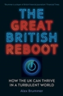 The Great British Reboot : How the UK Can Thrive in a Turbulent World - Book