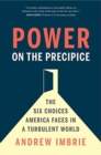 Power on the Precipice : The Six Choices America Faces in a Turbulent World - Book