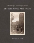 Making a Photographer : The Early Work of Ansel Adams - Book