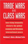 Trade Wars Are Class Wars : How Rising Inequality Distorts the Global Economy and Threatens International Peace - Book