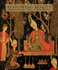 Bestowing Beauty : Masterpieces from Persian Lands-Selections from the Hossein Afshar Collection - Book