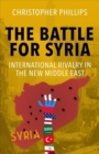 The Battle for Syria : International Rivalry in the New Middle East - Book