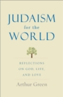 Judaism for the World : Reflections on God, Life, and Love - Book