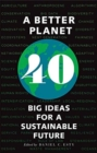 A Better Planet : Forty Big Ideas for a Sustainable Future - Book