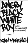 Angry Black White Boy : A Novel - eBook