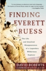 Finding Everett Ruess : The Life and Unsolved Disappearance of a Legendary Wilderness Explorer - eBook