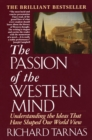 Passion of the Western Mind : Understanding the Ideas That Have Shaped Our World View - eBook