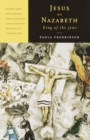 Jesus of Nazareth, King of the Jews : A Jewish Life and the Emergence of Christianity - eBook