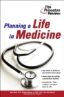 Planning a Life in Medicine : Discover If a Medical Career Is Right for You and Learn How to Make It Happen - eBook