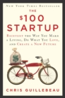 The $100 Startup : Reinvent the Way You Make a Living, Do What You Love, and Create a New Future - eBook