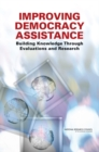 Improving Democracy Assistance : Building Knowledge Through Evaluations and Research - eBook