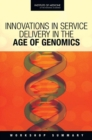 Innovations in Service Delivery in the Age of Genomics : Workshop Summary - Book