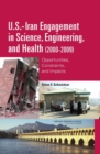U.S.-Iran Engagement in Science, Engineering, and Health (2000-2009) : Opportunities, Constraints, and Impacts - eBook