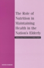 The Role of Nutrition in Maintaining Health in the Nation's Elderly : Evaluating Coverage of Nutrition Services for the Medicare Population - eBook