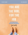 You Are the Girl for the Job Study Guide : Daring to Believe the God Who Calls You - Book