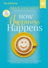 How Happiness Happens Video Study : Finding Lasting Joy in a World of Comparison, Disappointment, and Unmet Expectations - Book