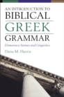 An Introduction to Biblical Greek Grammar : Elementary Syntax and Linguistics - Book