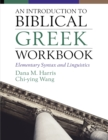 An Introduction to Biblical Greek Workbook : Elementary Syntax and Linguistics - Book