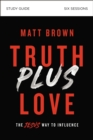 Truth Plus Love Study Guide : The Jesus Way to Influence - Book