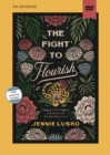 The Fight to Flourish Video Study : Engaging in the Struggle to Cultivate the Life You Were Born to Live - Book