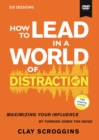 How to Lead in a World of Distraction Video Study : Maximizing Your Influence by Turning Down the Noise - Book