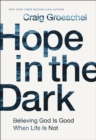 Hope in the Dark : Believing God Is Good When Life Is Not - Book