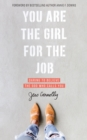You Are the Girl for the Job : Daring to Believe the God Who Calls You - Book