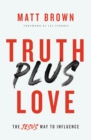 Truth Plus Love : The Jesus Way to Influence - eBook