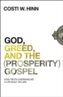 God, Greed, and the (Prosperity) Gospel : How Truth Overwhelms a Life Built on Lies - Book