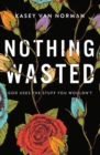 Nothing Wasted : God Uses the Stuff You Wouldn't - Book