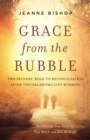 Grace from the Rubble : Two Fathers' Road to Reconciliation after the Oklahoma City Bombing - eBook