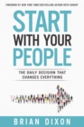 Start with Your People : The Daily Decision that Changes Everything - Book