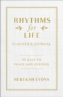 Rhythms for Life Planner and Journal : 90 Days to Peace and Purpose - Book