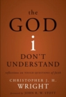 The God I Don't Understand : Reflections on Tough Questions of Faith - eBook